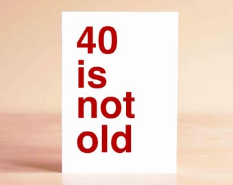 Funny 40th Birthday Card - Funny Birthday Card - Birthday Card Funny - 40 is not old