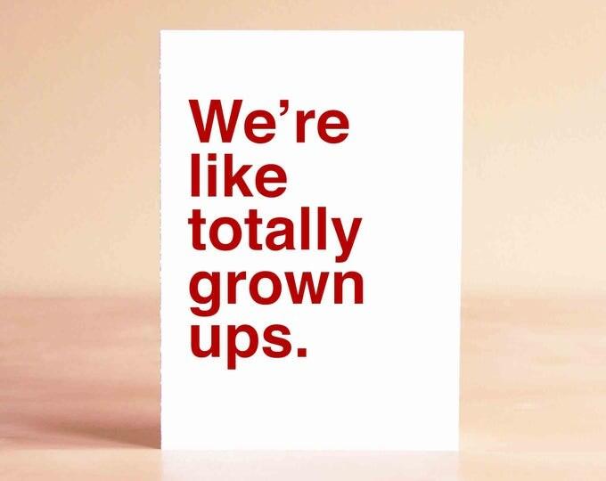Funny Friend Birthday Card - Funny 30th Birthday Card - Funny 40th Birthday Card - We're like totally grown ups.