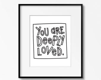 You Are Deeply Loved 8x10 printable wall art - also includes 4x6 and 5x7 prints