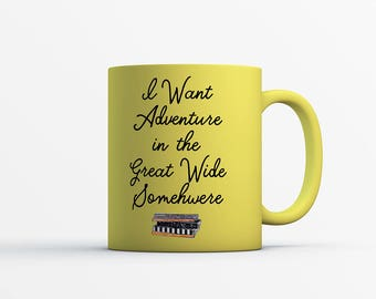 I Want Adventure in the Great Wide Somewhere Mug - Gift for Her - Birthday Gift