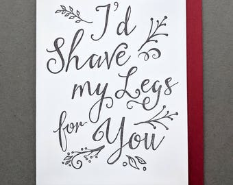 I'd Shave My Legs for you, Valentine for him, Valentine for Her, Funny Valentine Card, Anniversary Card, Hand Made Letterpress Greeting Card