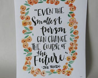 "Original Artwork Watercolor Painting Hand Lettered Quote, ""Even the smallest person can change the course of the future."""