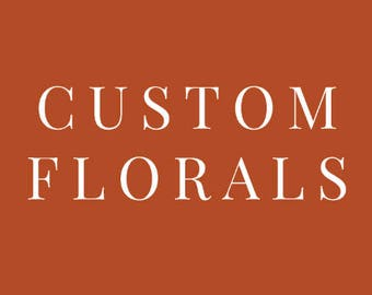 ADD ON for a custom florals to be added to any listing