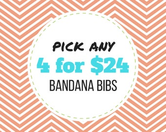 PICK ANY FOUR Baby Bandana Bibs - Set of 4 baby bibs (mix and match/create your own)