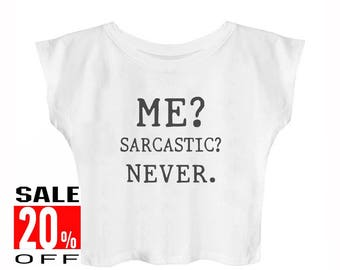 Me? sarcastic? never shirt funny top blogger tee tumblr funny shirt hipster shirt women graphic tshirt women top crop top cropped shirt