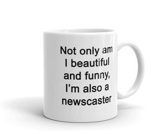 Newscaster Gift Coffee Mug | Not Only Am I Beautiful and Funny, I'm Also a Newscaster