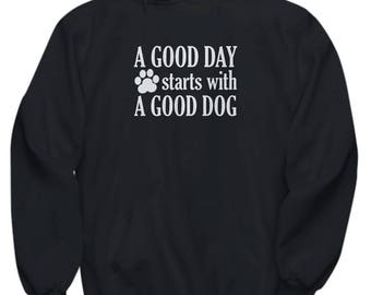 Good Day Starts With a Good Dog Hoodie Gift for Dad Mom Animal Lover Rescue Love Hooded Sweatshirt