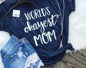 World's okayest mom shirt - okay mom shirt - funny mom shirt - gift for mom