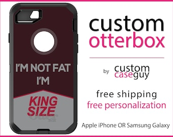 I'm Not Fat I'm King Size OtterBox Defender / Apple iPhone OR Samsung Galaxy / Custom Personalized Monogrammed / Any Color / Any Font
