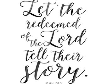 Let the redeemed of the Lord tell their story, psalm 107:2, art print, christian art