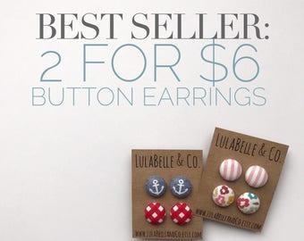 BEST SELLER:  2 for 6.00 Button Earrings