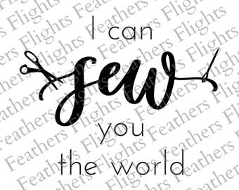I Can Sew You The World Digital Cut File sewing svg craft svg quilting svg sewing png craft png quilting png for cricut and silhouette