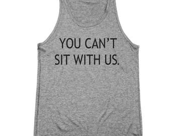 You Can't Sit With Us Funny Mean Girls Humor Cute Tri-Blend Tank Top DT1018