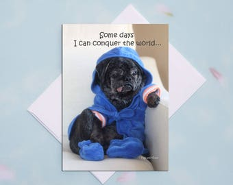 Funny Greeting Cards - Some Days I Can Conquer the World - Funny Cards - 5x7