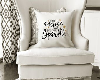 Throw Pillow with words - Motivational Quote Throw Pillow - Don't Let Anyone Ever Dull Your Sparkle Throw Pillow Cover