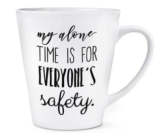My Alone Time Is For Everyone's Safety 12oz Latte Mug Cup
