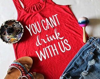 July Sale You Can't Drink With Us Tank Top, XS-2XL, Yoga Shirt, Workout Top, Tank Top, Bachelorette Party, Sorority Tank, Drinking Tank Top