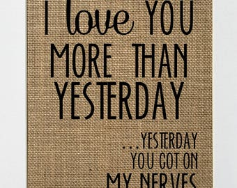 I love you more than yesterday, Yesterday you got on my nerves // Burlap Love  Funny Sign// Mr & Mrs // Husband gift / Wedding gift