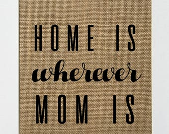 UNFRAMED Home Is Wherever Mom Is / Burlap Print Sign 5x7 8x10 / Rustic Vintage Home Decor Love House Sign Mothers Day Gift Love House Sign
