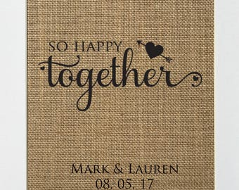 So Happy Together CUSTOM - BURLAP SIGN 5x7 8x10 - Rustic Vintage/Home Decor/Love House Sign