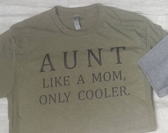 Aunt: Like A Mom, Only Cooler Shirt