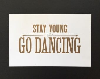 11x17 Letterpress Print - Stay Young, Go Dancing