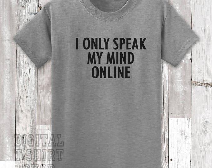 I Only Speak My Mind Online T-shirt