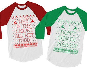 Why Is The Carpet All Wet Todd. I Dont Know Margo. Couples Sweatshirts. Matching Christmas Shirts. Matching Christmas Sweaters. Baseball.