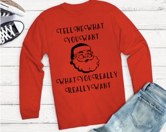 Tell me what you want what you really really want shirt, Christmas shirt, Santa shirt, Red Christmas shirt, Funny Christmas Shirt, Funny