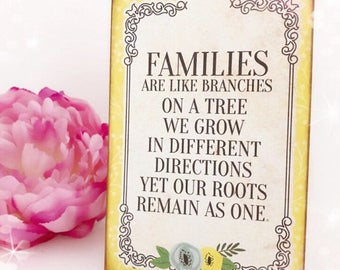 Families Are Like Branches On A Tree We Grow In Different Directions Yet Our Roots Remain As One...