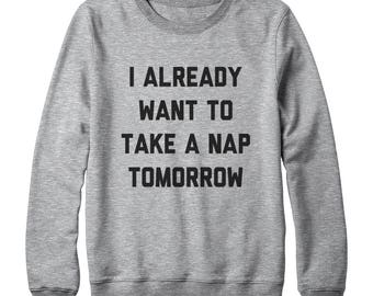I Already Want To Take A Nap Tomorrow Shirt Saying Funny Quote Tumblr Graphic Sweatshirt Oversized Jumper Sweatshirt Women Sweatshirt Men