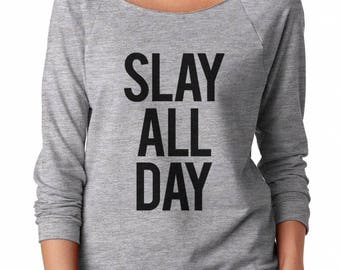 Slay All Day Shirt Graphic Shirt For Slogan Ladies Shirt Teen Girl Trendy Fashion Slogan Sweatshirt Off Shoulder Sweatshirt Women Sweatshirt