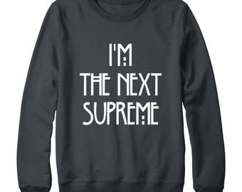 I'm The Next Supreme Shirt Slogan Sweatshirt Hipster Fashion Sweatshirt Gifts Shirt Oversized Jumper Sweatshirt Men Shirt Women Sweatshirt