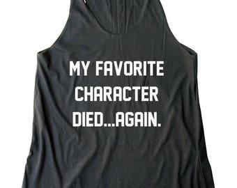 My Favorite Character Died Again Shirt Funny Gifts Teenager Teen Gifts Shirt Daughter Ladies Gifts Women Tank Top Racerback Shirt Women Top