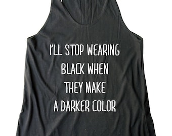 I'll Stop Wearing Black When They Make A Darker Color Shirt Funny Women Graphic Tshirt Women Shirt Racerback Tank Top Women Gifts Lady Shirt