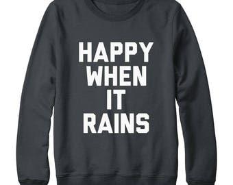 Happy When It Rains Shirt Funny Graphic Slogan Shirt Quote Tumblr Grunge Fashion Shirt Oversized Jumper Sweatshirt Women Sweatshirt Men