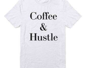 Coffee & Hustle Shirt Funny Quote Tee Slogan Shirt Men Tee Women Shirt Coffee Tshirt Hipster Shirt Teen Gifts Instagram Shirt Unisex Tshirt