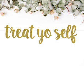 TREAT YO SELF (S7) - glitter banner / drink bar / mimosa / dessert table / party decoration