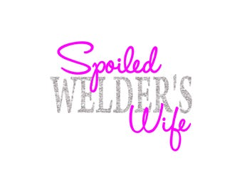 Spoiled Welders Wife Decal Sticker /