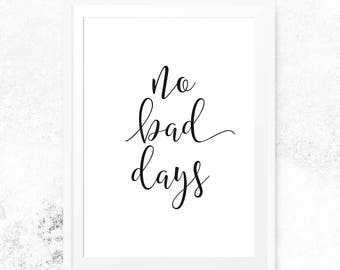 No bad days print, Instant download, No bad days decor, Printable art, Typography print, Motivational print, Quote print, Digital print