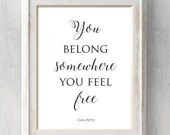 Tom Petty Wildflowers Print. Song Lyrics. You belong among the wildflowers. You belong somewhere you feel free. All Prints BUY 2 GET 1 FREE!