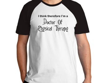 I think therefore I'm Doctor Of Physical Therapy Raglan T-Shirt