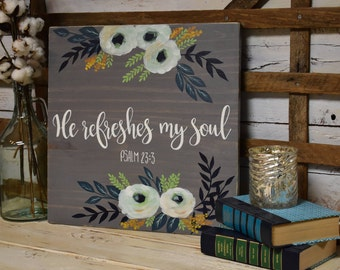He refreshes my soul | Psalm 23:3 | Farmhouse Decor | Inspirational Floral | Hand Painted | Home Decor | Kitchen Decor