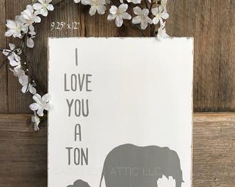 "9x12"" | 11x16"" I Love You a Ton Baby Elephant Rustic Wood Nursery Sign;Safari NurseryDecor;JungleNurseryDecor;WoodElephantSign;RusticNursery"