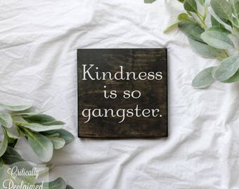 Wood Sign • Kindness is so Gangster • Free Shipping • Home Decor • Many Sizes to Choose From!