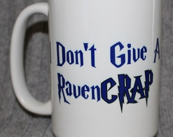 I Don't Give A Ravencrap Coffee Mug | Ravenclaw | Harry Potter | Sublimation
