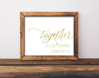Together Is My Favorite Place To Be, Together Print, Together Sign, Together Is My Favorite Place To Be Sign, Family Printable, Gold Print