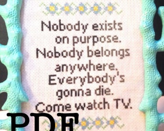 Rick and Morty Cross Stitch Pattern Nobody Exists on Purpose, Nobody Belongs Anywhere, Everybody's Gonna Die. Come Watch TV.