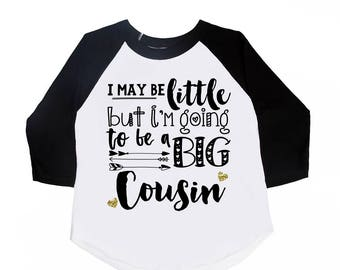 I may be Little but I'm Going to be a Big Cousin - Big Cousin Shirts - Future Big Cousin - Big Cousin to Be - Announcement Shirts - Girls'