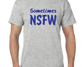 Sometimes NSFW (Not Safe for Work) - Black, Gray or White T-Shirt